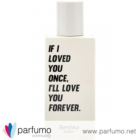 If I Loved You Once, I'll Love You Forever. by Bershka