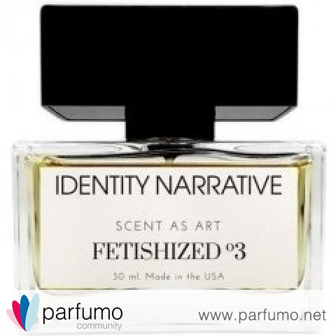 Fetishized º3 by Identity Narrative
